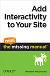 Livre numrique Add Interactivity to Your Site: The Mini Missing Manual