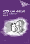 Livre numrique Victor Hugo, mon rival - Tome 1
