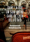 Livre numrique Dans la rue un soir d&#x27;t gare de Lyon o j&#x27;tais