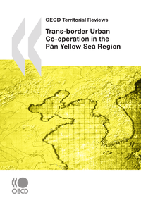 Livre numrique OECD Territorial Reviews: Trans-border Urban Co-operation in the Pan Yellow Sea Region, 2009