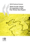 Livre numérique OECD Territorial Reviews: Trans-border Urban Co-operation in the Pan Yellow Sea Region, 2009